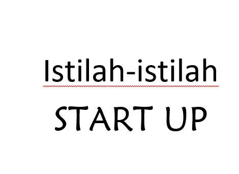 ISTILAH-ISTILAH START UP